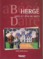 D QUELLA-GUYOT - HERGE. MOTS ET JEUX DE MOTS ( Abécédaire)  - L' APART EDITIONS - 2012 - Hergé