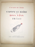 FELIX POTIN. Comment Boire Nos Bons Vins De France.Cte Austin De Croze.Ouvrage édité Par Les Caves De Félix Potin 1934 - Gastronomie