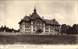 Cp La Chaux De Fonds Kt. Neuenburg Schweiz, Ecole De Commerce - Illustrateurs & Photographes
