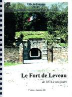 LE FORT DE LEVEAU DE 1874 A NOS JOURS FORTIFICATION MAUBEUGE FEIGNIES GUERRE 1914 1940 SAUVEGARDE - Livres