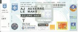 BILLET AJ AUXERRE / LE MANS ( Football Championnat  2005 / 2006 ) - Football