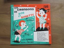 Disque Vinyle Les Chansons De  BOB Et BOBETTE   Comme Neuf  Lisette Jambel   Jean Pierre Dujay Drouin - Formati Speciali