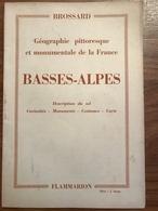 Basses-Alpes - Géographie Pittoresque Et Monumentale De La France - Provence - Alpes-du-Sud
