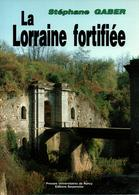 LA LORRAINE FORTIFIEE FORTIFICATION CITADELLE FORT SYSTEME SERE DE RIVIERES MAGINOT - Books