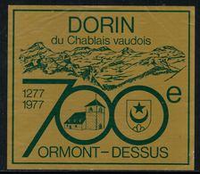 Rare // Etiquette De Vin // Anniversaire //  Dorin Du Chablais , 700ème , Ormont-Dessus - Etiquettes