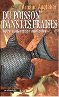 Arnaud Apoteker – Du Poisson Dans Les Fraises - La Découverte - Sciences