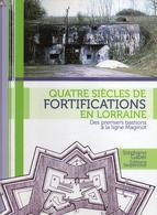 QUATRE SIECLES FORTIFICATIONS EN LORRAINE DES PREMIERS BASTIONS A LIGNE MAGINOT PAR S. GABER - Livres