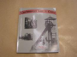 CHARBONNAGES DANS LE CENTRE Régionalisme Mines Anderlues Péronnes Leval Morlanwelz La Louvière Bascoup Bray Haine Strépy - Cultuur