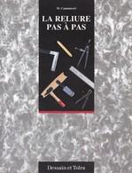 LA RELIURE PAS A PAS DE M. CAMMARERI ED. DESSAIN ET TOLRA 1999 - Bricolage / Technique