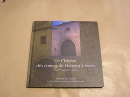 LE CHÂTEAU DES CONTES DE HAINAUT à MONS Du Xème Siècle Au XXIème Siècle Régionalisme Histoire Siège Enceinte Ville - Cultuur