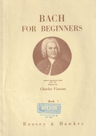 Bach For Beginners Book 1 Boosey & Hawkes Compiled From Anna Magdalena's Note Book Edited By Charles Vincent - Éducation/ Enseignement