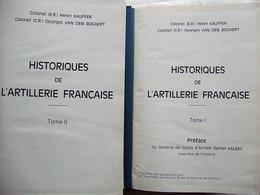 HISTORIQUE ARTILLERIE FRANCAISE PAR COLONEL H. KAUFFER ET VAN DEN BOGAERT  2 VOLUMES  1989 - Livres