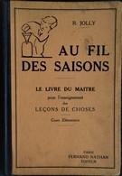 R. Joly - Au Fil Des Saisons - Le Livre Du Maître - Leçons De Choses - Éditions Fernand Nathan - (  1937 ) . - Books, Magazines, Comics