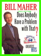 SPECTACLE THEATRE - BILL MAHER, DOES ANYBODY HAVE A PROBLEM WITH THAT ? - MAX RACKS - - Théâtre