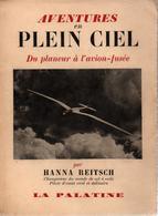 AVENTURES EN PLEIN CIEL DU PLANEUR A L AVION FUSEE PAR H. REITSCH PILOTE D ESSAI CIVIL MILITAIRE REICH - Aviation
