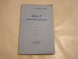 GILLY à TRAVERS LES AGES Tome 2 Lambot Close 1925 Régionalisme Hainaut Charleroi Industrie Charbonnage Abbaye Soleilmont - Cultural