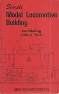 SIMPLE MODEL LOCOMOTIVE BUILDING Introducing LBSC'S TICH  3½ In. Gauge : New Revised Edition 1976 - Boeken En Tijdschriften