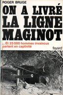 Guerre 39 45 : On A Livré La Ligne Maginot Par Bruge (ISBN 221300188X) - Guerre 1939-45