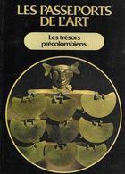 """1 Livre, Le Passeport De L'Art """" Les Trésors Précolombiens"""" - Archéologie"""