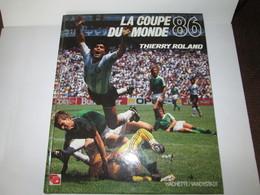 Livre   La Coupe Du Monde  FOOTBALL 1986  Par THIERRY  ROLAND 150 Pages - Deportes