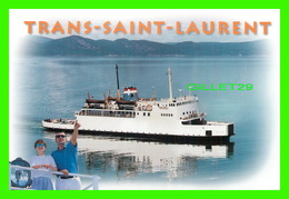 BATEAUX, SHIP - FERRIES, N. M. / M. V. TRANS-SAINT-LAURENT - TRAVERSE RIVIÈRE-DU-LOUP / SAINT-SIMÉON FERRY - - Ferries
