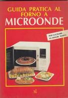 """9143-""""GUIDA PRATICA AL FORNO A MICROONDE"""" - LIBRO DI RICETTE - Casa E Cucina"""