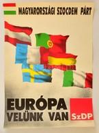 'Magyarországi Szocdem Párt - Európa Velünk Van' Plakát, Hajtott, 47,5×33 Cm - Other Collections