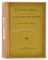 Jablonkay Gábor (1874-1930): Taxonyi János S. J. XVIII. Századbeli Magyar író élete és Erkölcstanító Példatára. Irodalom - Books, Magazines, Comics