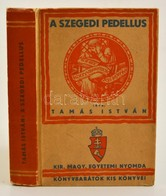 Tamás István: A Szegedi Pedellus. Kir. M. Egyetemi Nyomda. Kiadói Rajzos Papírkötésben. - Books, Magazines, Comics