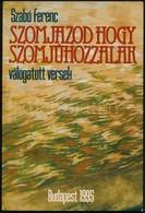 Szabó Ferenc: Szomjazod Hogy Szomjúhozzalak  Dedikált. Bp. 1995. Szerzői - Books, Magazines, Comics