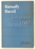Mártonffy Marcell: Folyamatos Kezdet. Dedikált! Pécs, 1999. Jelenkor. - Books, Magazines, Comics