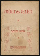 Szűts Iván: Múlt és Jelen. Székesfehérvár, 1909, Debrecenyi István, 63 P. Kiadói Papírkötés, Foltos. - Books, Magazines, Comics