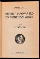 Váradi Antal: Képek A Magyar író- és Színészvilágból. I. Színészek. Bp.,1911, Pesti Könyvnyomda Rt. Egészoldalas Fekete- - Books, Magazines, Comics
