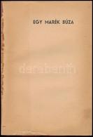 Egy Marék Búza. Elbeszélések. Szerkesztette és Bevezetéssel Ellátta Szíj Rezső.  (Bp.), 1943, Misztótfalusi, (Pápa, Főis - Books, Magazines, Comics