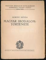 Horváth István: Magyar Irodalom Története. Magyar Irodalmi Ritkaságok 28. Sz. Bp.,(1934), Királyi Magyar Egyetemi Nyomda - Books, Magazines, Comics