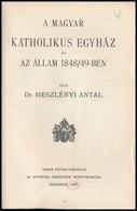 Dr. Meszlényi Antal: A Magyar Katholikus Egyház és Az állam 1848/49-ben. Szent István Könyvek 58. Bp,  1928, Szent Istvá - Books, Magazines, Comics