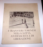 Resistenza Torino - I Tranvieri Torinesi Nella Lotta Antifascista - 1^ Ed. 1985 - Books, Magazines, Comics