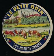 "étiquette Fromage Le Petit Brin 30%mg Rectifié 40%mg Fromagerie De Brin Meurthe Et Moselle ""vaches"" - Fromage"