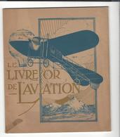""""""" LE LIVRE D'OR DE L'AVIATION  1910 """" ,  In 4 Br. , 43 P + Pub .  Préface De Legagneux - Livres, BD, Revues"""