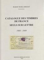 CATALOGUE DES TIMBRES DE FRANCE SEULS SUR LETTRE. ROBERT BAILLARGEAT. 1900-1949. EDITIONS BERTRAND SINAIS 1992 311 Pages - France