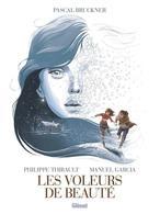 Les Voleurs De Beauté - Par Philippe Thirault Et Manuel Garcia D'après Pascal Bruckner (Prix Renaudot) - Glénat - Livres, BD, Revues