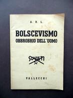 Bolscevismo Obbrobrio Dell'Uomo A.R.L. Vallecchi Firenze 1941 WW2 Politica - Non Classificati