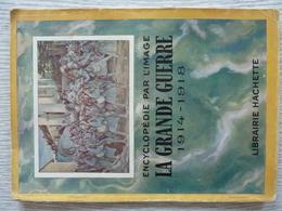 La Grande Guerre 1914-1918, Encyclopédie Par L'image - Histoire