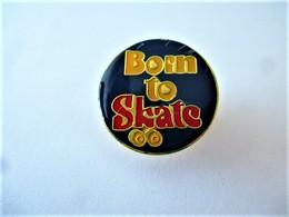 PINS PATINAGE BORN TO SKATE / 33NAT - Patinage Artistique