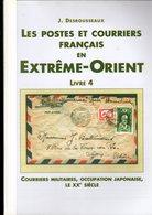 Desrousseaux: Postes Et Courriers En Extreme Orient :courrier Militaire ,occupation Japonaise Tome 4 - Specialized Literature