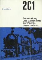 2C1 - ENTWICKLUNG UND GESCHICHTE DER PAZIFIK LOKOMOTIVEN - ERHARD BORN ( EISENBAHNEN RAILWAY LOCOMOTIVES STEAM) - Chemin De Fer