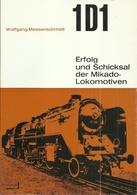 1D1 ERFOLG UND SCICKSAL DER MIKADO LOKOMOTIVEN - Wolfgang MESSERSCHMIDT ( EISENBAHNEN RAILWAY LOCOMOTIVES STEAM) - Chemin De Fer