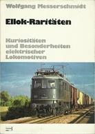 ELLOK RARITÄTEN KURIOSITÄTEN UND BESONDERHEITEN ELEKTRISCHER LOKOMOTIVEN - Wolfgang MESSERSCHMIDT (EISENBAHNEN RAILWAY) - Chemin De Fer