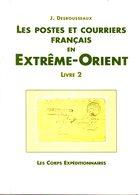 Desrousseaux: Postes Et Courriers En Extreme Orientles Corps Expeditionnaires Tome 2 - Specialized Literature