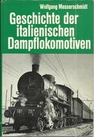 GESCHICHTE DER ITALIENISCHEN DAMPFLOKOMOTIVEN - Wolfgang MESSERSCHMIDT (EISENBAHNEN RAILWAY) - Chemin De Fer
